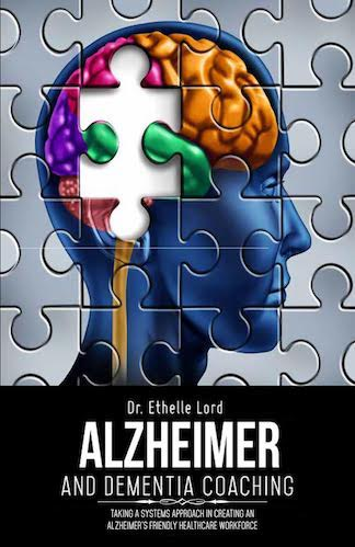 Alzheimer's and Dementia Coaching: Taking a system's approach to creating an Alzheimer's-Friendly Healthcare Workforce